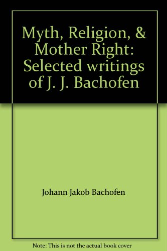 Myth, Religion, & Mother Right: Selected writings of J. J. Bachofen