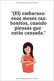 Cuaderno El embarazo: estos meses tan bonitos cuando piensas que estás cansada. Cuaderno maternidad: Cuaderno divertido para mamás cansadas y futuras mamás. Madre Ando. Ideal regalo