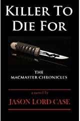 Killer To Die For: The MacMaster Chronicles by Jason Lord Case (2010-02-28) Paperback