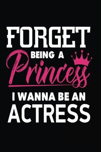 Forget Being a Princess I Wanna Be an Actress