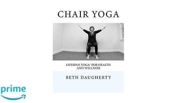 Chair Yoga: Lifespan Yoga for Health and Wellness: Amazon.es ...