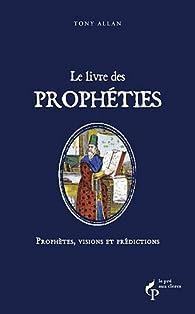 Le livre des prophéties : Prédictions, rêves et prémonitions par Tony Allan