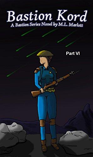 Bastion Kord Part VI: A Bastion Series Novel by M.L. Marlott by [Marlott,