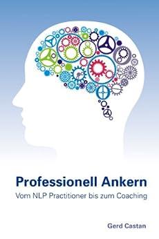 Professionell Ankern - vom NLP-Practitioner bis zum Coaching (German Edition) por [Castan, Gerd]