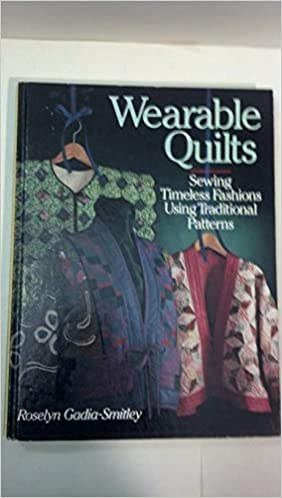 Download online Wearable Quilts: Sewing Timeless Fashions Using Traditional Patterns PDF