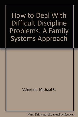 How to Deal With Difficult Discipline Problems: A Family Systems Approach