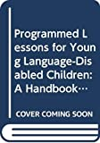 img - for Programmed Lessons for Young Language-Disabled Children: A Handbook for Therapists, Educators, and Parents book / textbook / text book