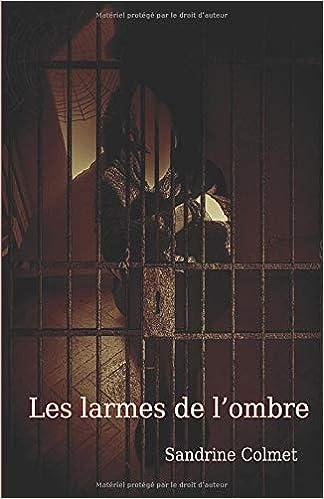 Amazon Fr Les Larmes De L Ombre Colmet Sandrine Livres