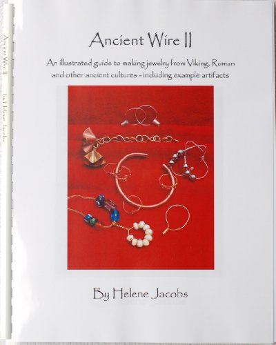 Ancient Wire II - An illustrated guide to making jewelry from Viking, Roman and other ancient cultur by Helene Jacobs