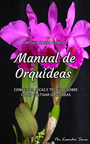 Manual de Orquídeas: Conceitos, Dicas e Técnicas Sobre Como Cultivar Orquídeas