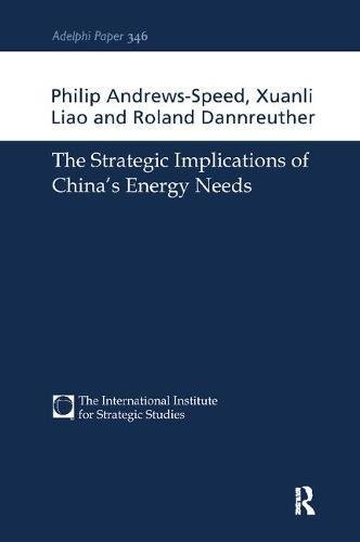 The Strategic Implications of China's Energy Needs (Adelphi series)