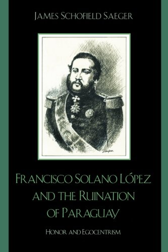 Francisco Solano López and the Ruination of Parag…