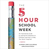 The 5-Hour School Week: An Inspirational Guide to Leaving the Classroom to Embrace Learning in a Way You Never Imagined