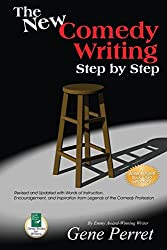 The New Comedy Writing Step by Step: Revised and Updated with Words of Instruction, Encouragement, and Inspiration from Legends of the Comedy Profession