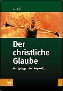 Der christliche Glaube: im Spiegel der Popkultur (German