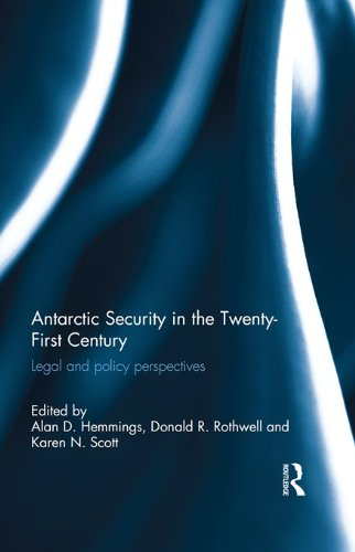 Antarctic Security in the Twenty-First Century: Legal and Policy Perspectives