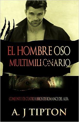 El Hombre Oso Multimillonario: Conjunto de Cuatro Libros de Romance del Alfa: Amazon.es: AJ Tipton, Laura GS Alvarez: Libros