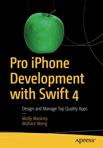 Pro iPhone Development with Swift 4: Design and Manage Top Quality Apps by Apress