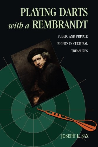 - Playing Darts with a Rembrandt: Public and Private Rights in Cultural Treasures