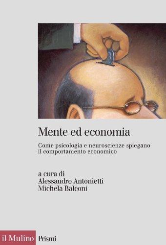 Mente ed economia: Come psicologia e neuroscienze spiegano il comportamento economico (Prismi) (Italian Edition)