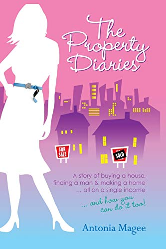 The Property Diaries: A Story of Buying a House, Finding a Man and Making a Home... All on a Single Income!