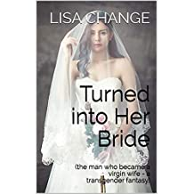 Turned into Her Bride: (the man who became a virgin wife - a transgender fantasy)