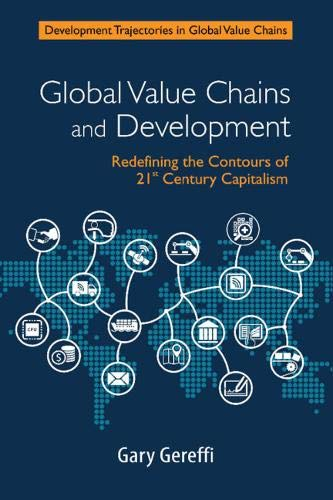 Global Value Chains and Development: Redefining the Contours of 21st Century Capitalism
