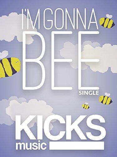 I'm Gonna Bee - Kicks Music