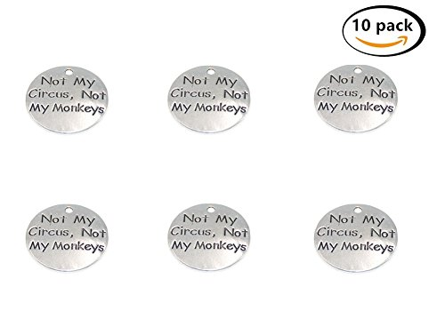 Yansanido Pack of 10 Alloy Silver ''Not my circus Not my monkeys'' Round DIY Antique Message Charms Pendant for Making Bracelet and Necklace (Not my circus Not my monkeys)
