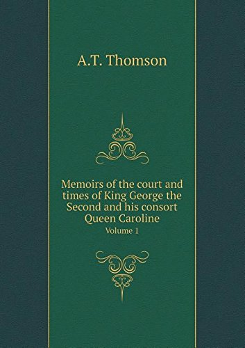 Memoirs of the court and times of King George the Second and his consort Queen Caroline Volume 1 PDF
