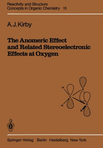 The Anomeric Effect and Related Stereoelectronic Effects at Oxygen (Reactivity and Structure: Concepts in Organic Chemis