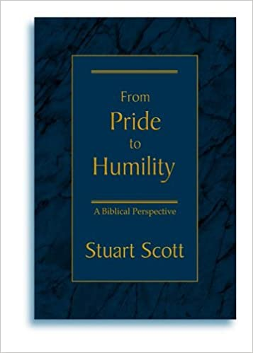 From Pride To Humility A Biblical Perspective Scott Dr Stuart 9781885904379 Amazon Com Books