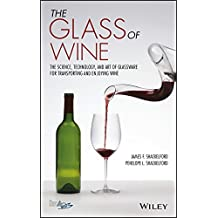 The Glass of Wine: The Science, Technology, and Art of Glassware for Transporting and Enjoying Wine