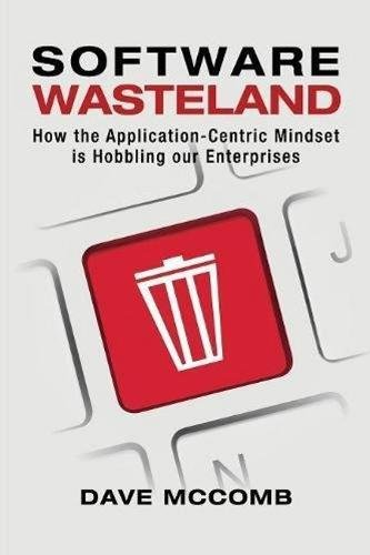 Software Wasteland: How the Application-Centric Mindset is Hobbling our Enterprises pdf epub
