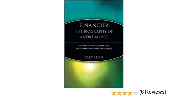 Financier: The Biography of André Meyer: A Story of Money, Power, and the Reshaping of American Business (Trailblazers Book 3) (English Edition) eBook: Reich, Cary: Amazon.es: Tienda Kindle