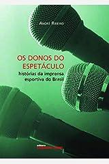 Os donos do espetáculo: histórias da imprensa esportiva do Brasil Capa comum