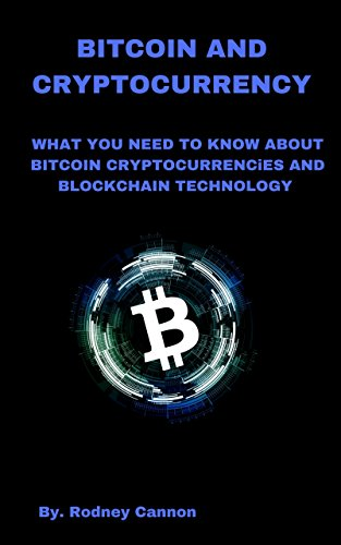 Bitcoin and Cryptocurrency: What you need to know about Bitcoin Crytocurrencies and Blockchain Technology: Volume 1 (Blockchain Technologies)