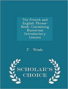Book The French and English Phrase-Book: Containing Numerous Introductory Lessons - Scholar's Choice Edition