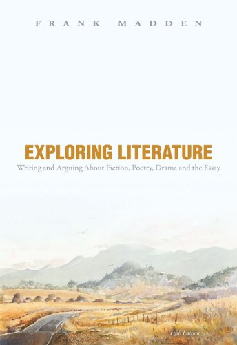 Exploring Literature: Writing and Arguing about Fiction, Poetry, Drama, and the Essay, 5th Edition