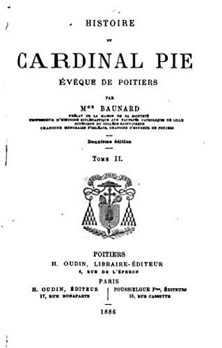 Cardinal Pie - Histoire du Cardinal Pie, Évêque de Poitiers - Tome II (French Edition)