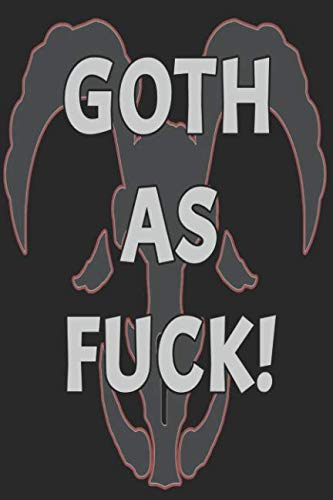 Goth As Fuck!: blank lined journal for gothic industrial vampires witches wiccan and lost -