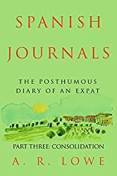 Spanish Journals: The Posthumous Diary of an Expat: Part Three - Consolidation (English Edition)