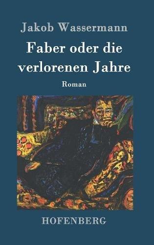 Faber Oder Die Verlorenen Jahre  [Wassermann, Jakob] (Tapa Dura)