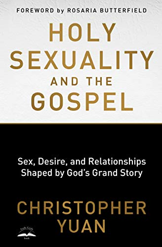 Holy Sexuality and the Gospel: Sex, Desire, and Relationships Shaped by God's Grand Story (Father God In The Name Of Jesus)