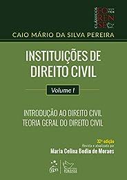 Instituições de Direito Civil - Volume I - Introdução ao Direito Civil - Teoria Geral do Direito Civil: Volume