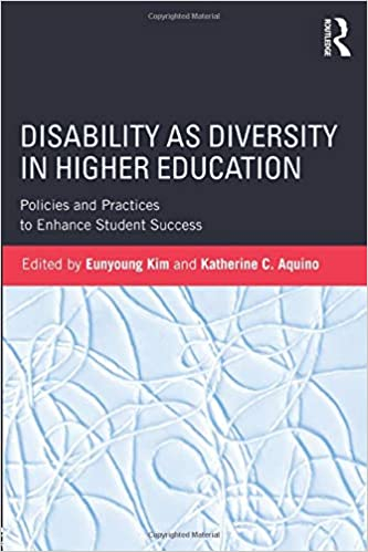 Disability as diversity in higher education : policies and practices to enhance student success, Eunyoung Kim and Katherine C. Aquino (Author)