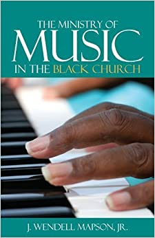 Book The Ministry of Music in the Black Church by J. Wendell Mapson (1984)