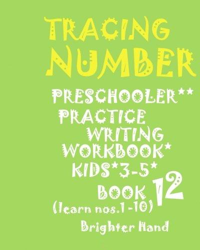 """*""TRACING:NUMBER*Preschoolers*PRACTICE WRITING WORKBOOK*,KIDS*AGES*3-5""*"": ""*""TRACING:NUMBER*Preschoolers*PRACTICE WRITING WORKBOOK*,FOR KIDS*AGES*3-5""*"" (Tracing Number Book 12) (Volume 12) ebook"