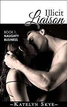 Illicit Liaison 'Naughty Business' (Romantic Thriller) by [Skye, Katelyn]