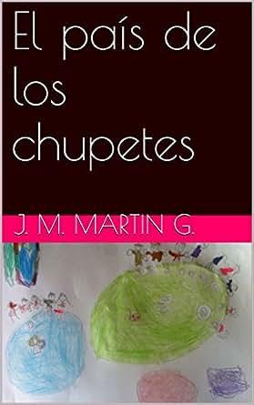 El país de los chupetes eBook: J. M. Martin g.: Amazon.es: Tienda Kindle